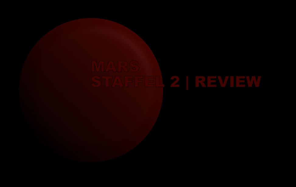 Mars Staffel 2 - Review