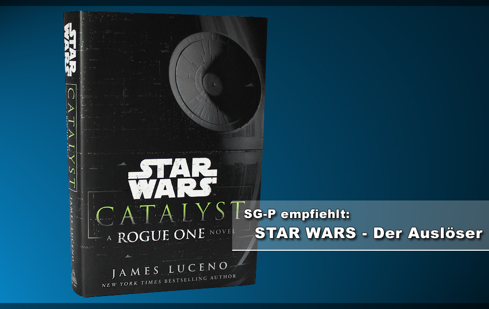 Teaser - Artikel SG-P empfiehlt - Star Wars Rogue One Catalyst